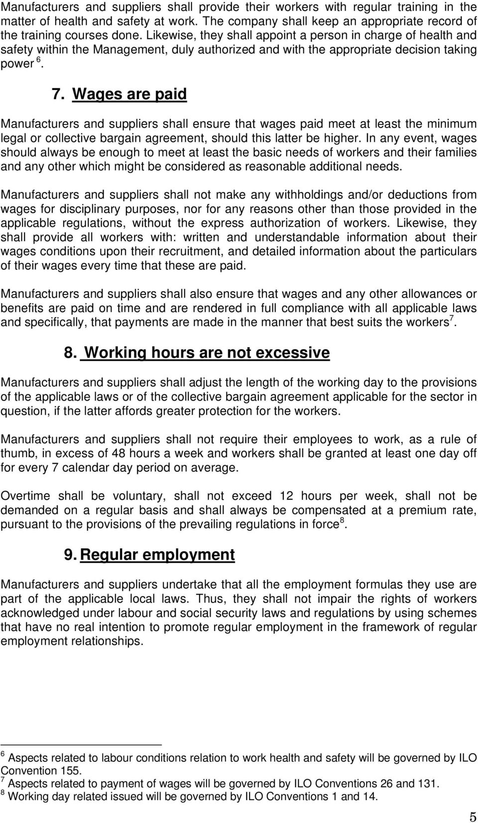 Wages are paid Manufacturers and suppliers shall ensure that wages paid meet at least the minimum legal or collective bargain agreement, should this latter be higher.
