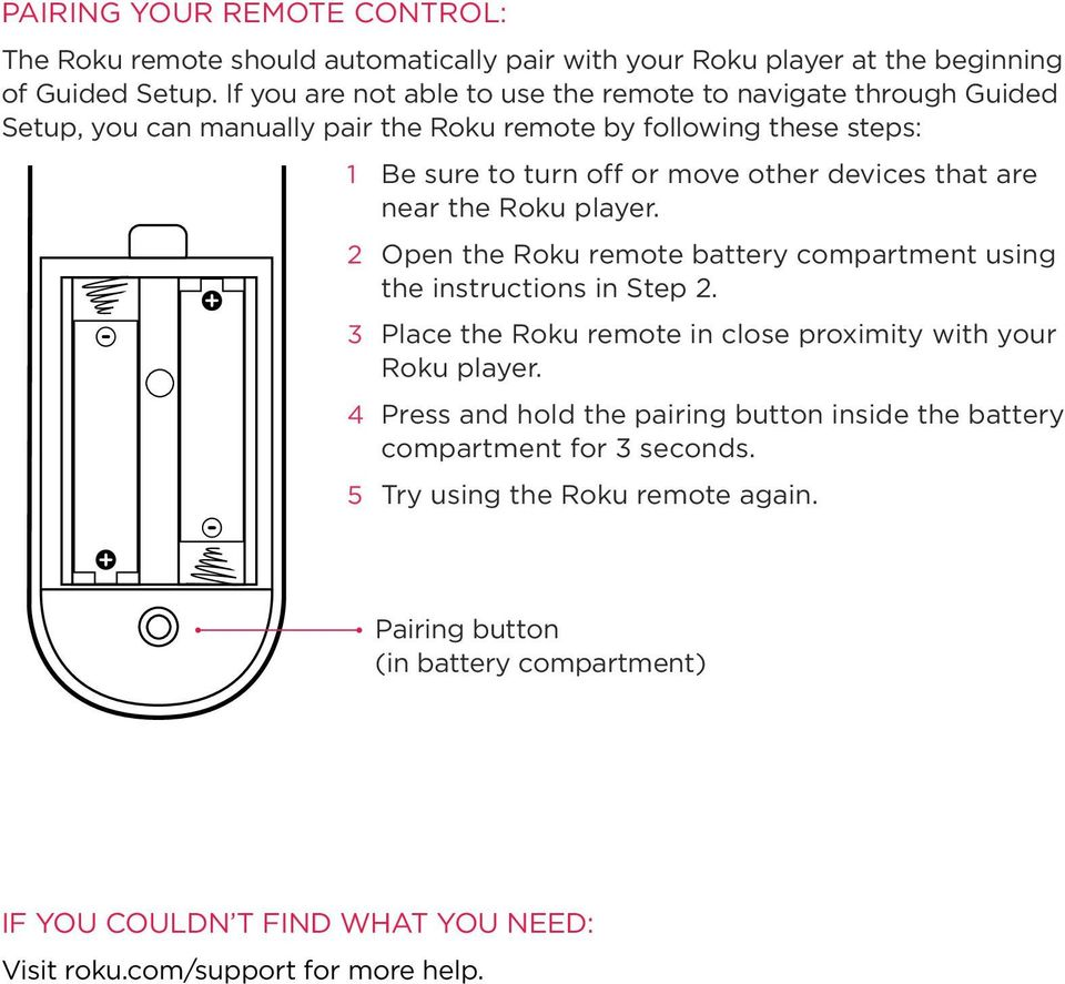 devices that are near the Roku player. 2 Open the Roku remote battery compartment using the instructions in Step 2.