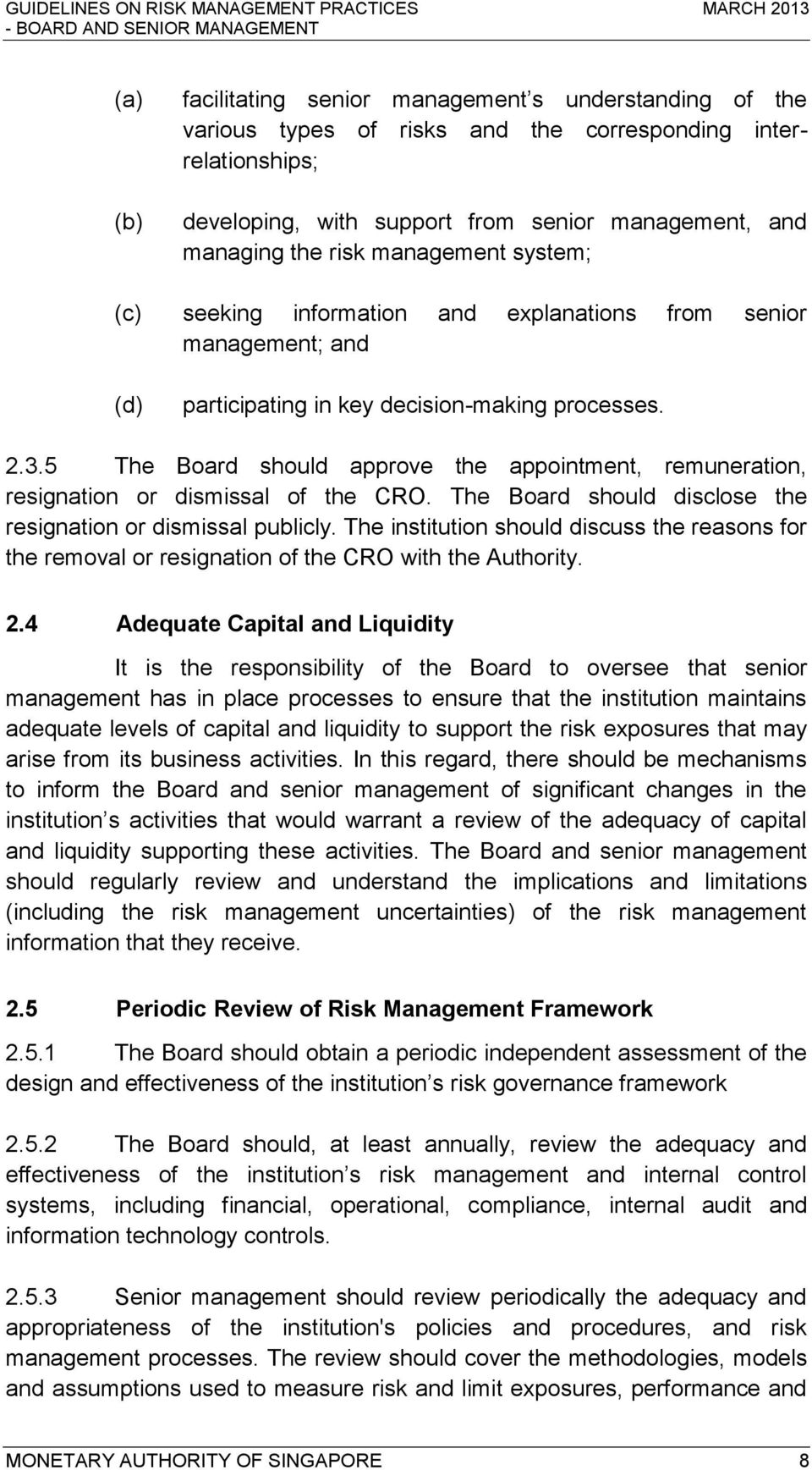 5 The Board should approve the appointment, remuneration, resignation or dismissal of the CRO. The Board should disclose the resignation or dismissal publicly.