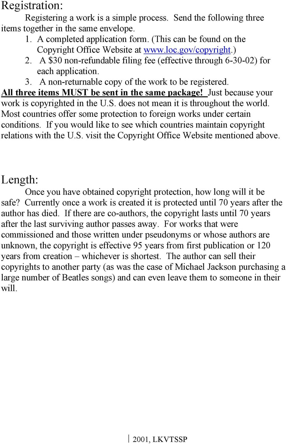A non-returnable copy of the work to be registered. All three items MUST be sent in the same package! Just because your work is copyrighted in the U.S. does not mean it is throughout the world.