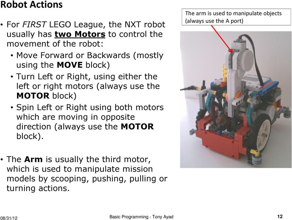 which are moving in opposite direction (always use the MOTOR block).