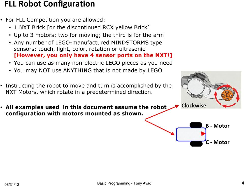 ] You can use as many non-electric LEGO pieces as you need You may NOT use ANYTHING that is not made by LEGO Instructing the robot to move and turn is accomplished by the NXT