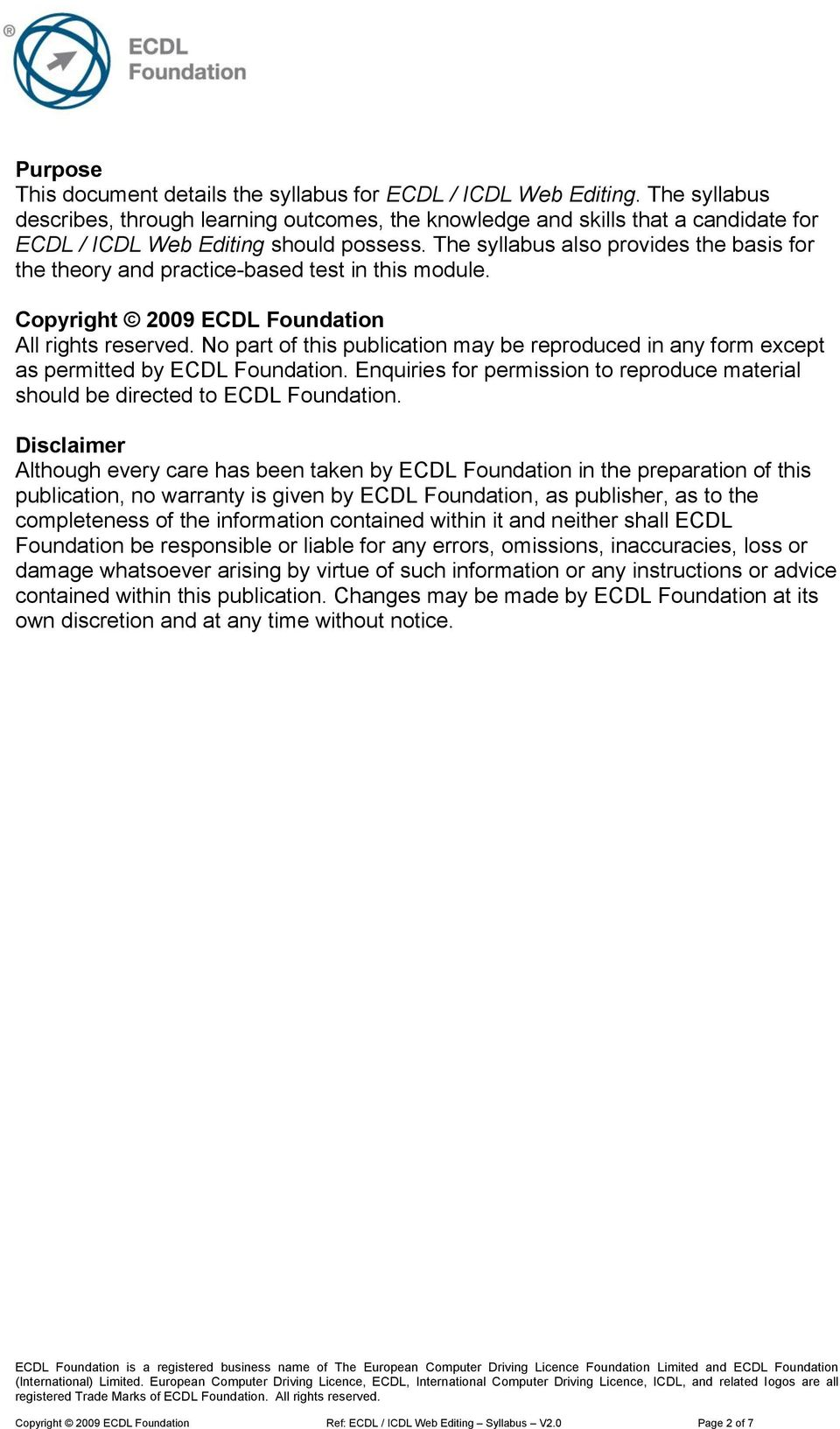 The syllabus also provides the basis for the theory and practice-based test in this module. Copyright 2009 ECDL Foundation All rights reserved.