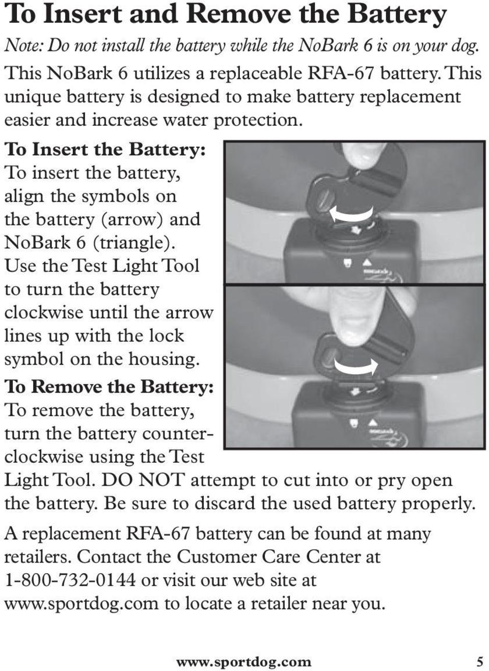 To Insert the Battery: To insert the battery, align the symbols on the battery (arrow) and NoBark 6 (triangle).