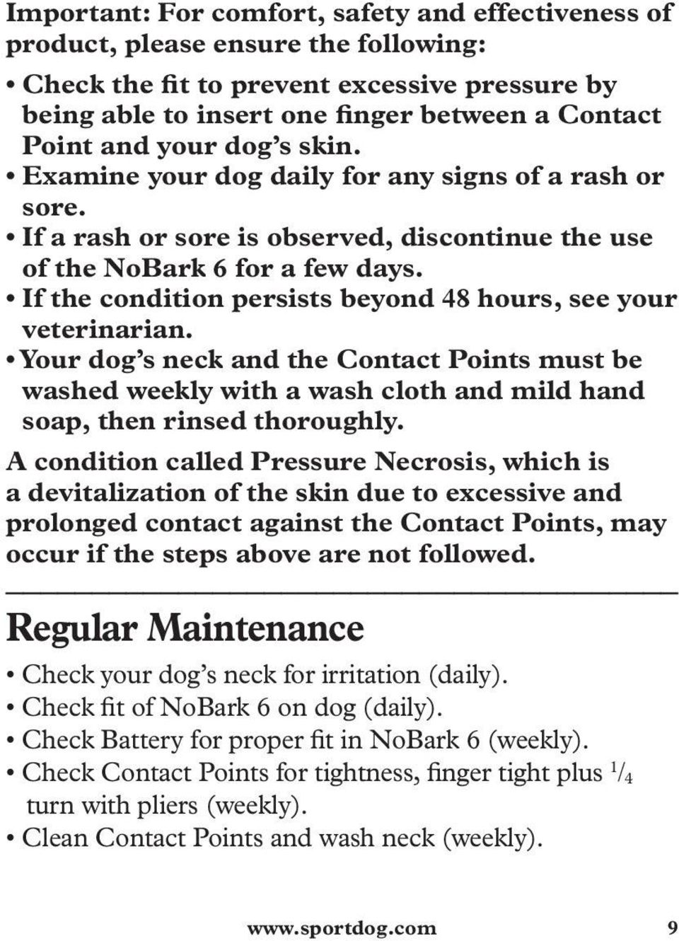 If the condition persists beyond 48 hours, see your veterinarian. Your dog s neck and the Contact Points must be washed weekly with a wash cloth and mild hand soap, then rinsed thoroughly.