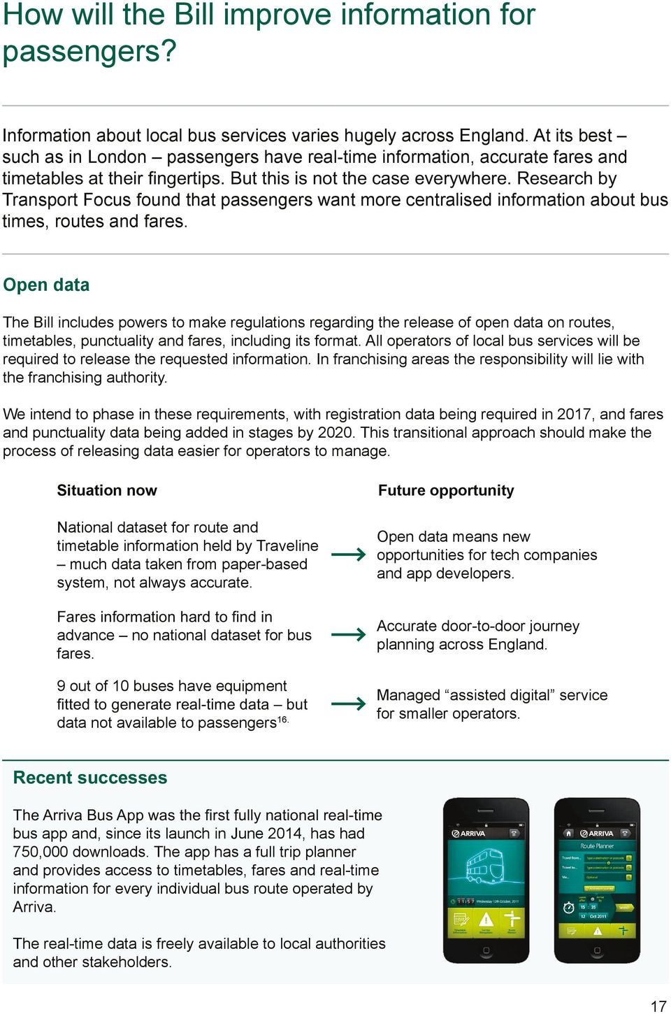 Open data The Bill includes powers to make regulations regarding the release of open data on routes, timetables, punctuality and fares, including its format.