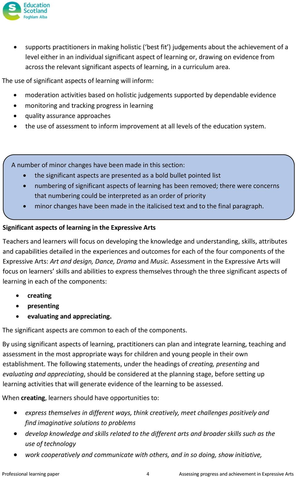 The use of significant aspects of learning will inform: moderation activities based on holistic judgements supported by dependable evidence monitoring and tracking progress in learning quality