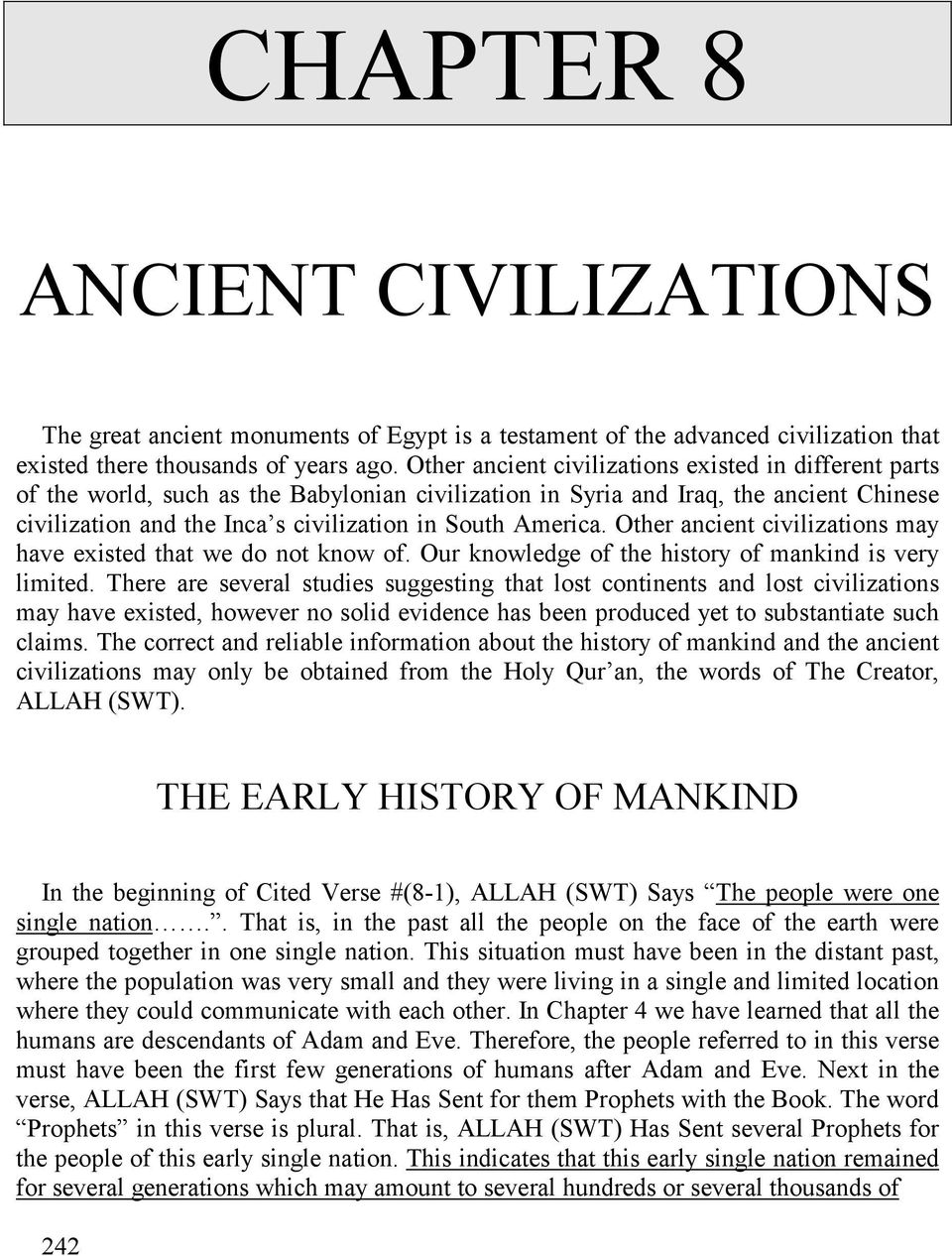 America. Other ancient civilizations may have existed that we do not know of. Our knowledge of the history of mankind is very limited.