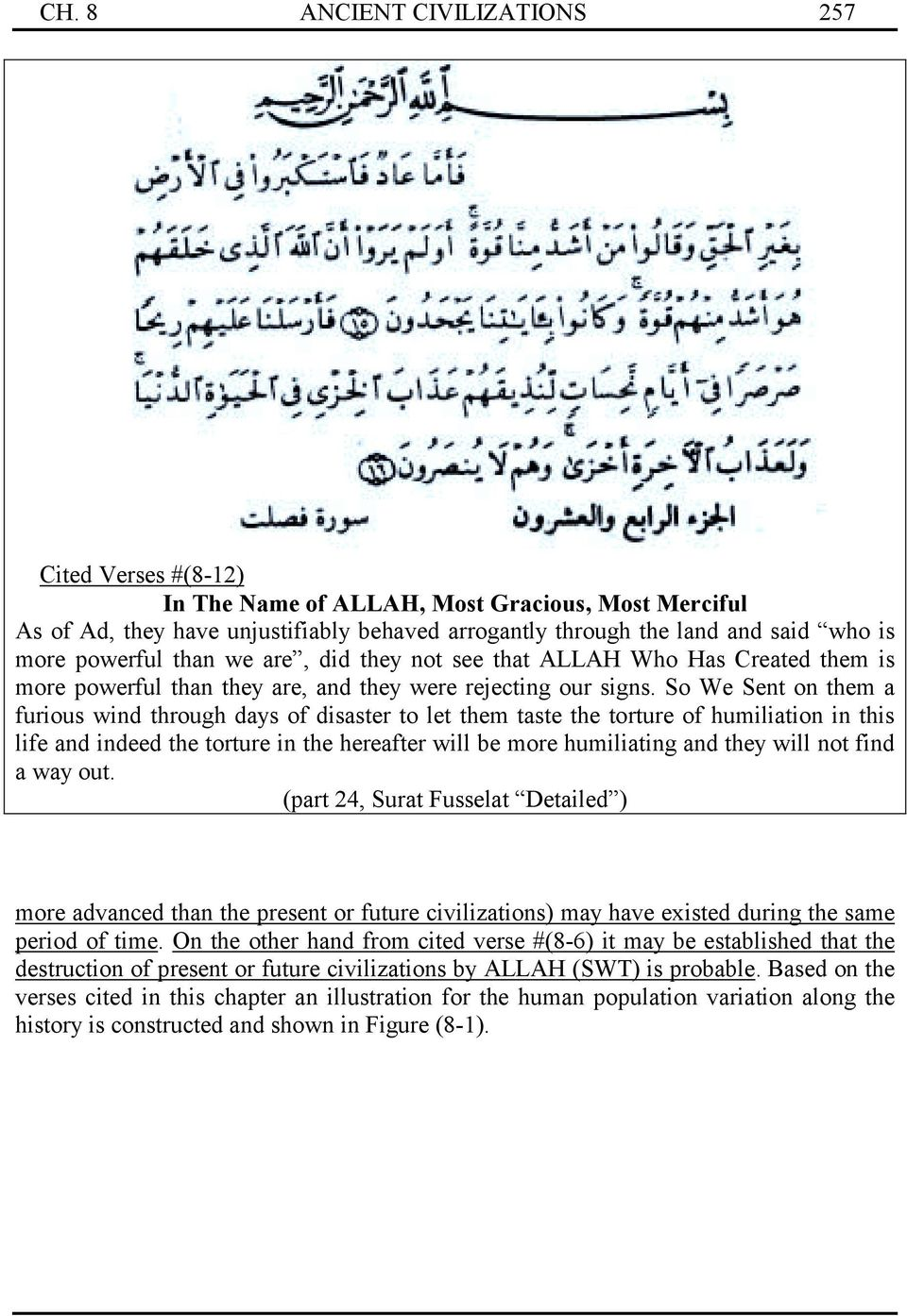 So We Sent on them a furious wind through days of disaster to let them taste the torture of humiliation in this life and indeed the torture in the hereafter will be more humiliating and they will not