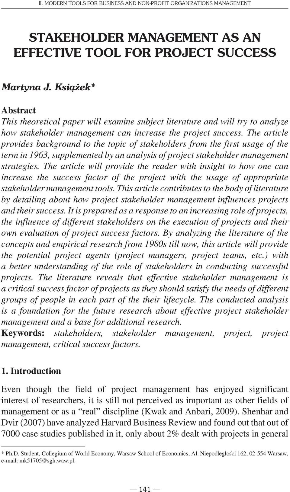 The article will provide the reader with insight to how one can increase the success factor of the project with the usage of appropriate stakeholder management tools.