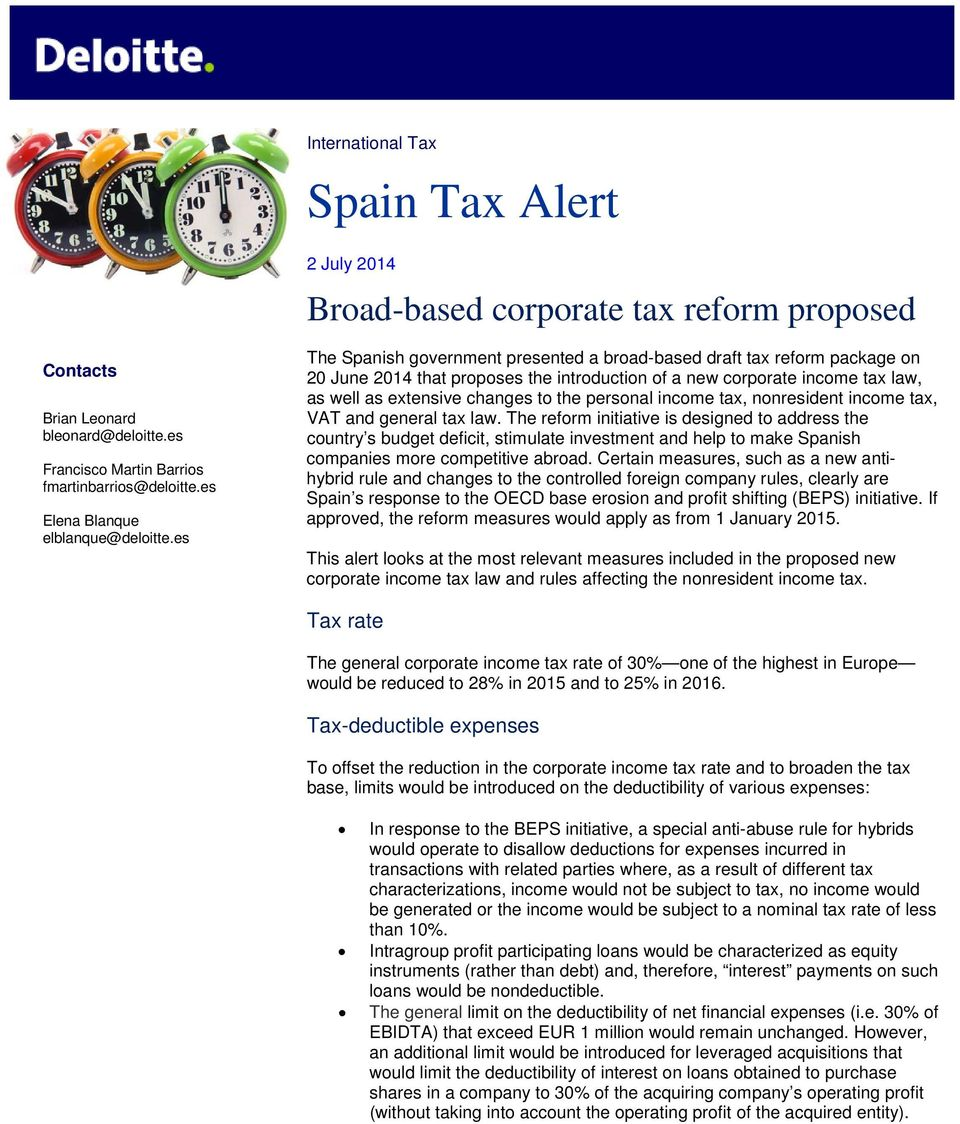 es The Spanish government presented a broad-based draft tax reform package on 20 June 2014 that proposes the introduction of a new corporate income tax law, as well as extensive changes to the