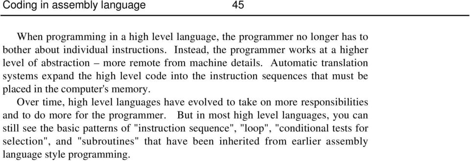 Automatic translation systems expand the high level code into the instruction sequences that must be placed in the computer's memory.