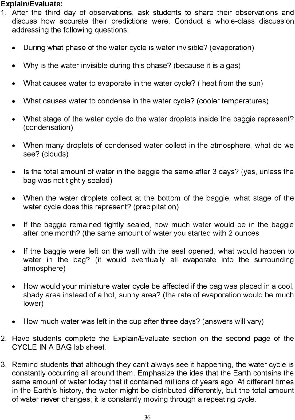 (because it is a gas) What causes water to evaporate in the water cycle? ( heat from the sun) What causes water to condense in the water cycle?
