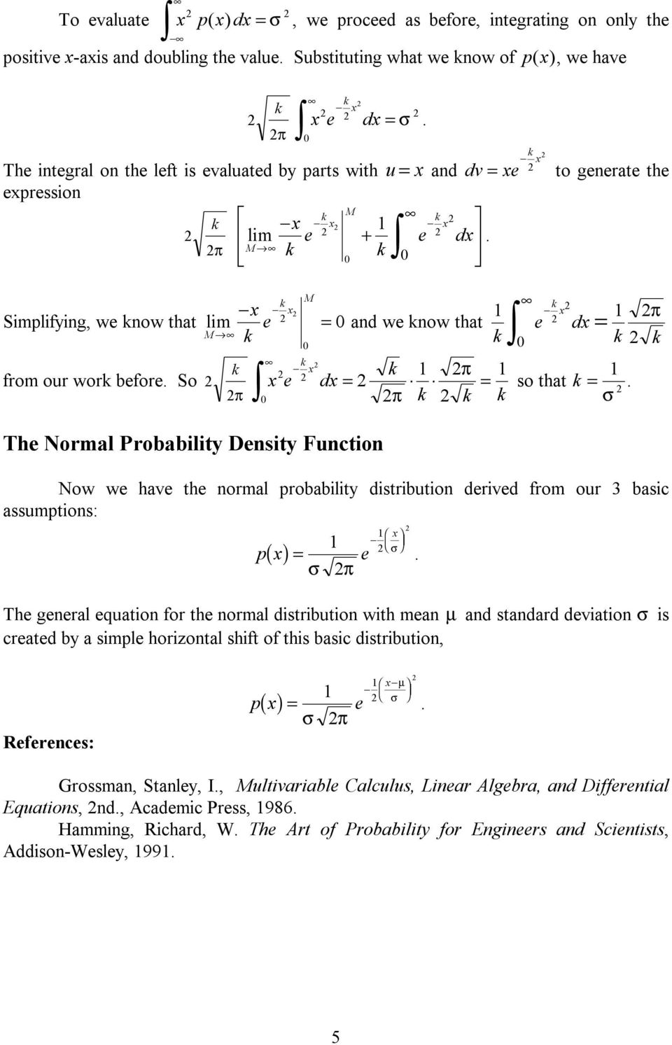 Now w hav th normal probability distribution drivd from our 3 basic assumptions: x pbxg H G I K J σ σ π Th gnral quation for th normal distribution with man µ and standard dviation σ is cratd by a