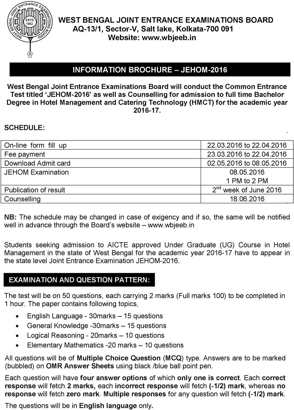 Catering Technology (HMCT) for the academic year 2016-17. SCHEDULE: INFORMATION BROCHURE JEHOM-2016 On-line form fill up 22.03.2016 to 22.04.2016 Fee payment 23.03.2016 to 22.04.2016 Download Admit card 02.