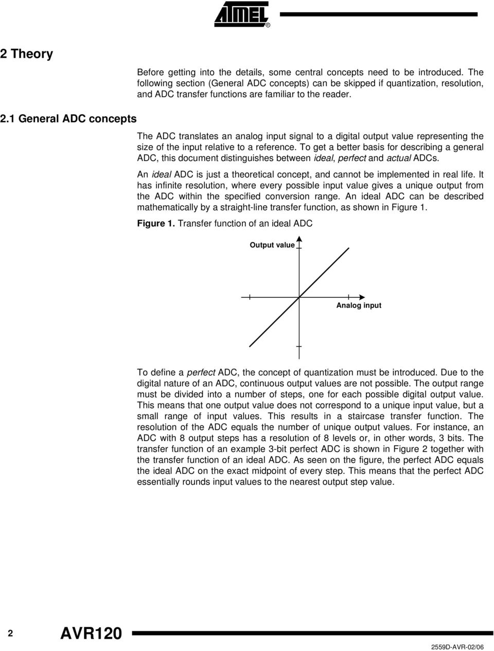 1 General ADC concepts The ADC translates an analog input signal to a digital output value representing the size of the input relative to a reference.