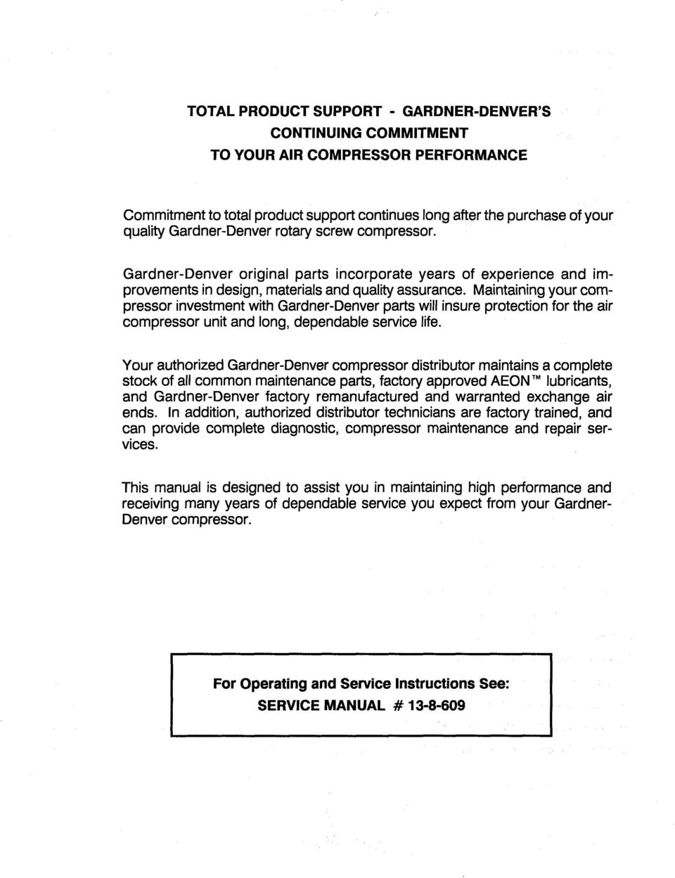 Maintaining your compressor investment with Gardner-Denver parts will  insure protection for the air compressor