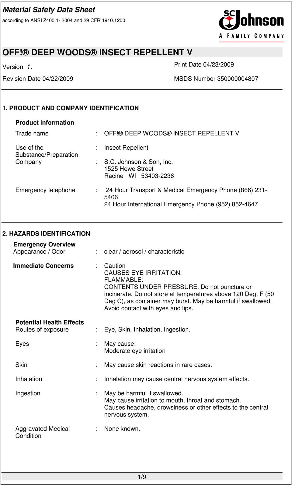 HAZARDS IDENTIFICATION Emergency Overview Appearance / Odor : clear / aerosol / characteristic Immediate Concerns : Caution CAUSES EYE IRRITATION. FLAMMABLE: CONTENTS UNDER PRESSURE.