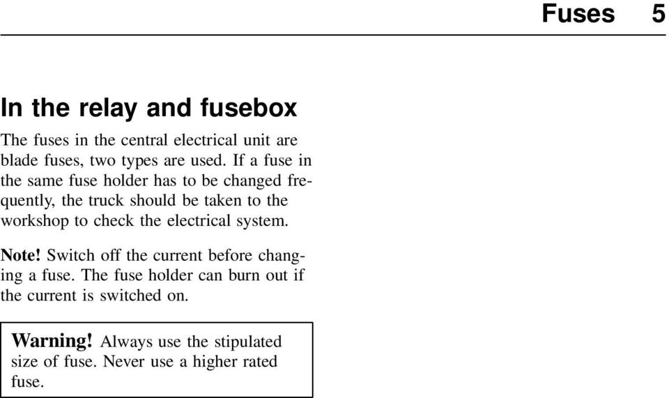 check the electrical system. Note! Switch off the current before changing a fuse.