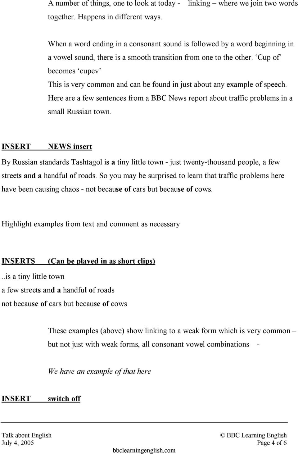 Cup of becomes cupev This is very common and can be found in just about any example of speech. Here are a few sentences from a BBC News report about traffic problems in a small Russian town.