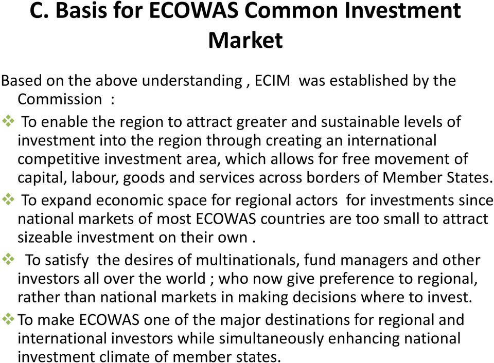 To expand economic space for regional actors for investments since national markets of most ECOWAS countries are too small to attract sizeable investment on their own.