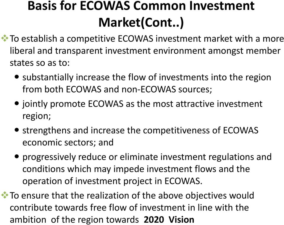 investments into the region from both ECOWAS and non-ecowas sources; jointly promote ECOWAS as the most attractive investment region; strengthens and increase the competitiveness of ECOWAS