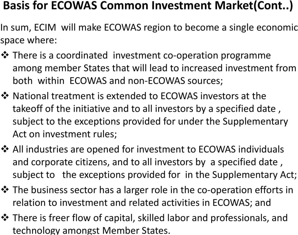from both within ECOWAS and non-ecowas sources; National treatment is extended to ECOWAS investors at the takeoff of the initiative and to all investors by a specified date, subject to the exceptions