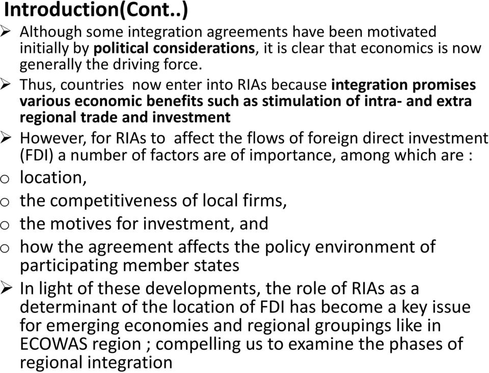 of foreign direct investment (FDI) a number of factors are of importance, among which are : o location, o the competitiveness of local firms, o the motives for investment, and o how the agreement