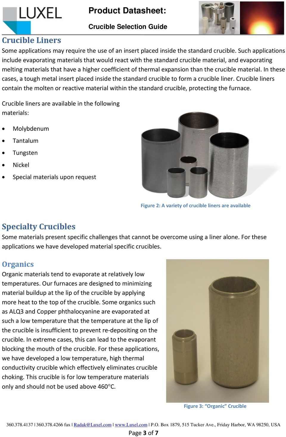 crucible material. In these cases, a tough metal insert placed inside the standard crucible to form a crucible liner.