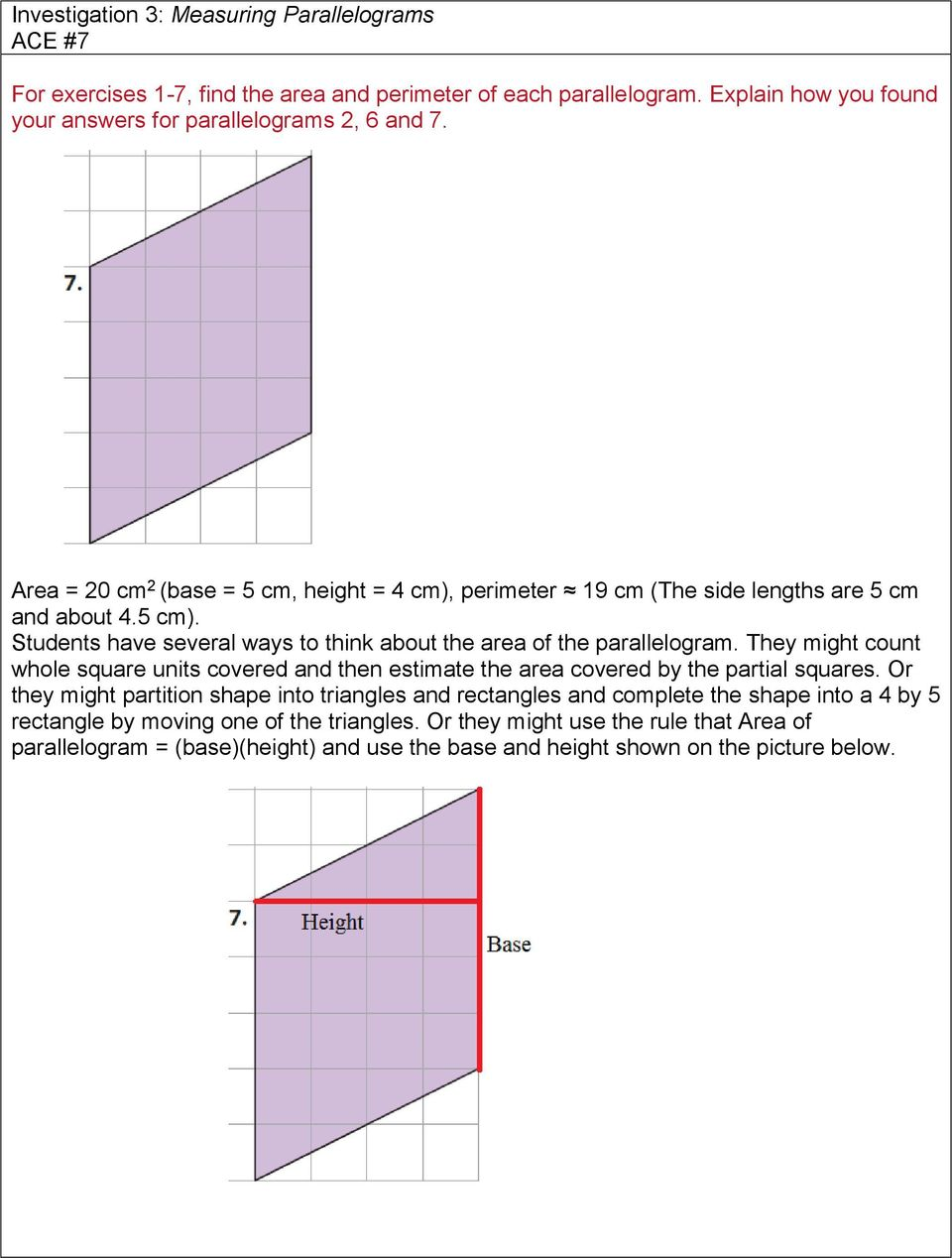 They might count whole square units covered and then estimate the area covered by the partial squares.