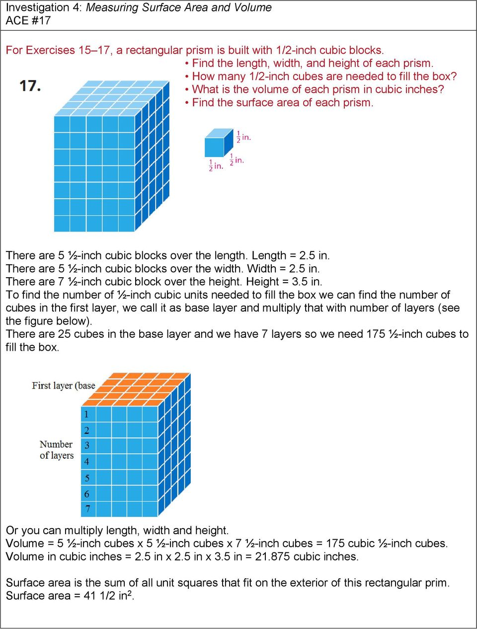 5 in. There are 5 ½-inch cubic blocks over the width. Width = 2.5 in. There are 7 ½-inch cubic block over the height. Height = 3.5 in. To find the number of ½-inch cubic units needed to fill the box