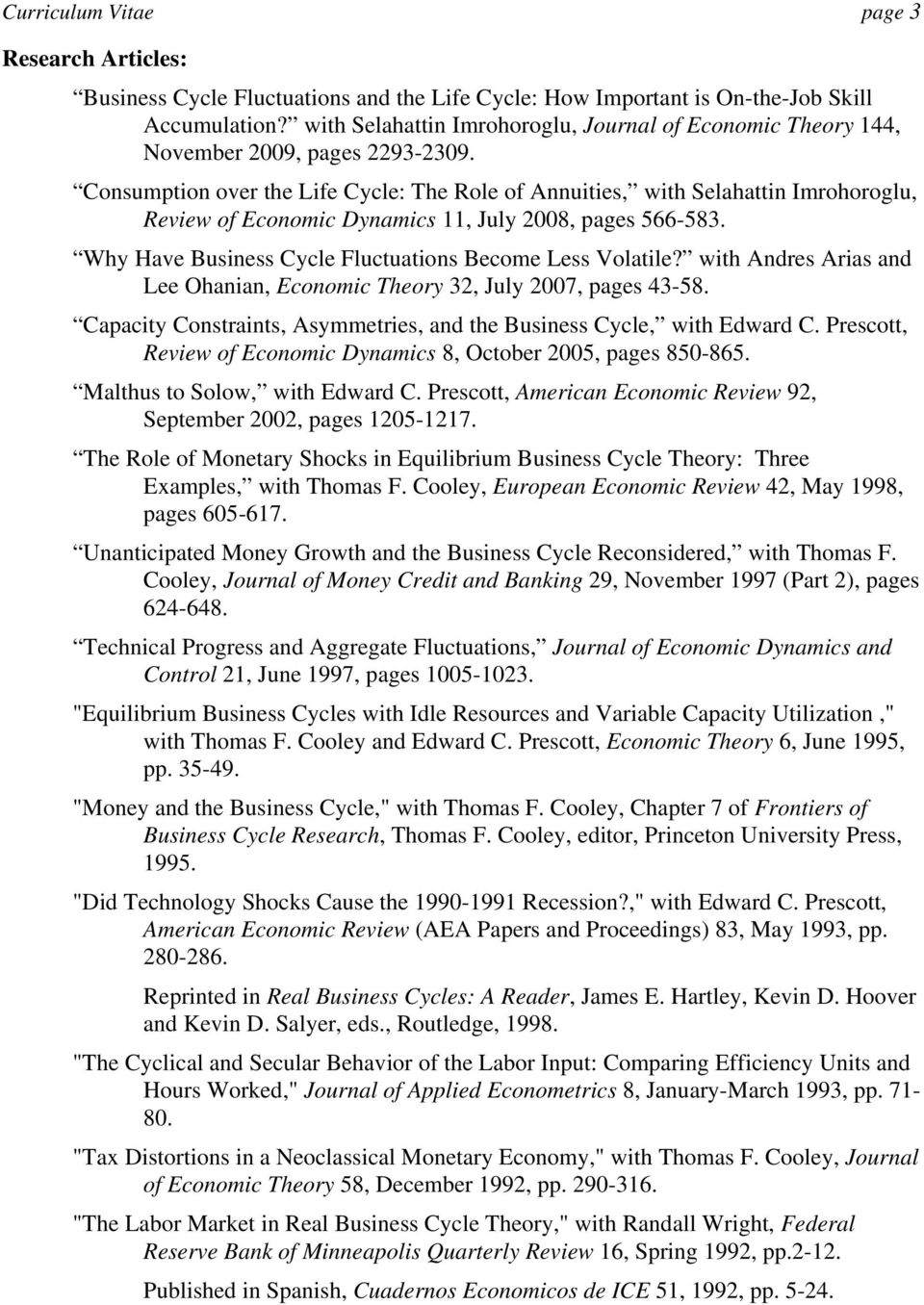 Consumption over the Life Cycle: The Role of Annuities, with Selahattin Imrohoroglu, Review of Economic Dynamics 11, July 2008, pages 566-583.