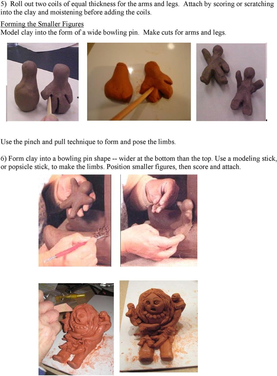 Forming the Smaller Figures Model clay into the form of a wide bowling pin. Make cuts for arms and legs.
