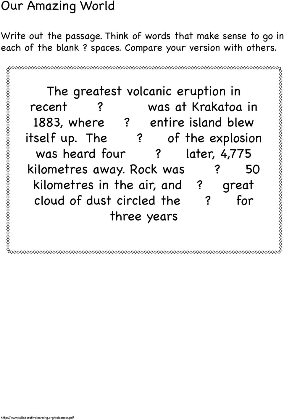 was at Krakatoa in 1883, where? entire island blew itself up. The? of the explosion was heard four?