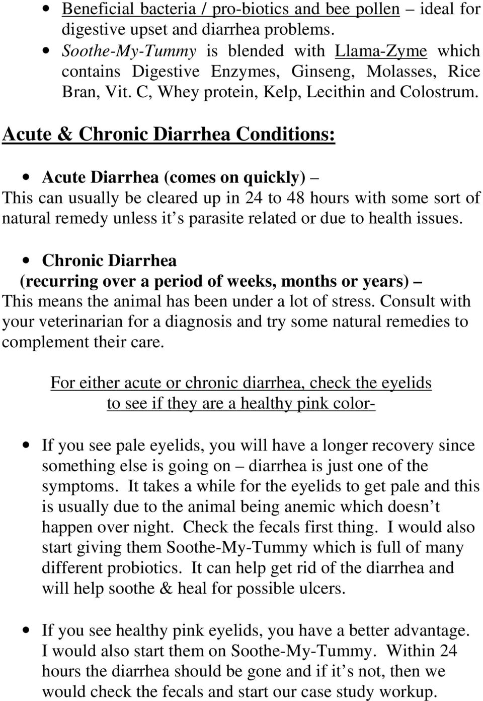 Acute & Chronic Diarrhea Conditions: Acute Diarrhea (comes on quickly) This can usually be cleared up in 24 to 48 hours with some sort of natural remedy unless it s parasite related or due to health