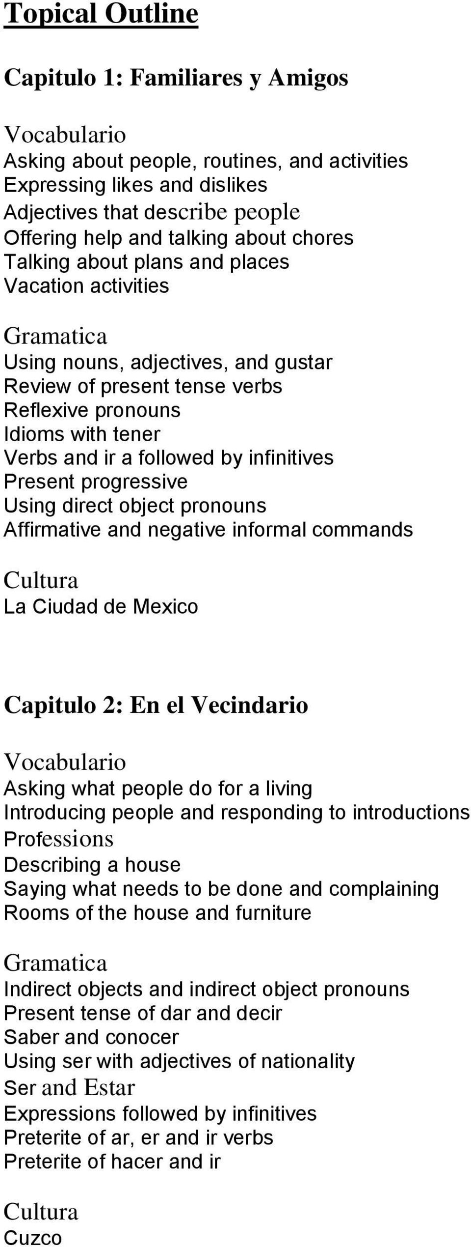 Present progressive Using direct object pronouns Affirmative and negative informal commands La Ciudad de Mexico Capitulo 2: En el Vecindario Asking what people do for a living Introducing people and
