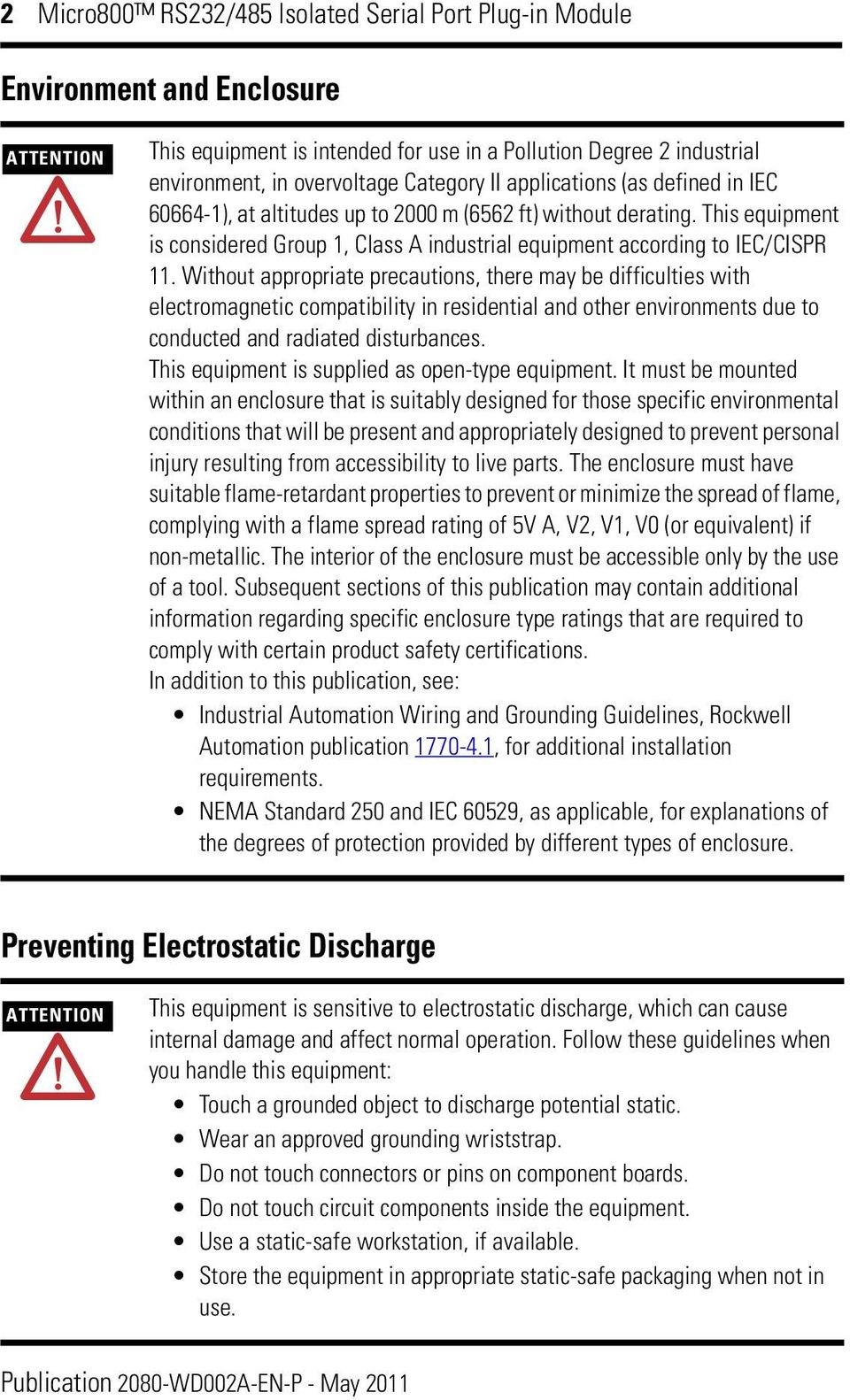 Without appropriate precautions, there may be difficulties with electromagnetic compatibility in residential and other environments due to conducted and radiated disturbances.