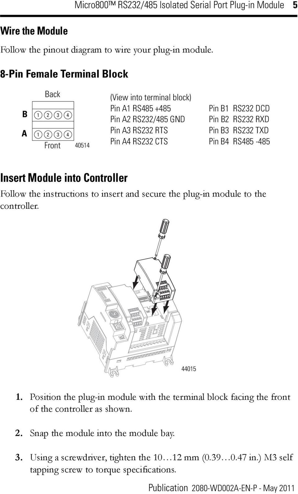 Pin B3 RS232 TXD Pin A4 RS232 CTS Pin B4 RS485-485 Insert Module into Controller Follow the instructions to insert and secure the plug-in module to the controller. 44015 1.