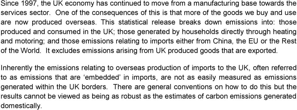 This statistical release breaks down emissions into: those produced and consumed in the UK; those generated by households directly through heating and motoring; and those emissions relating to