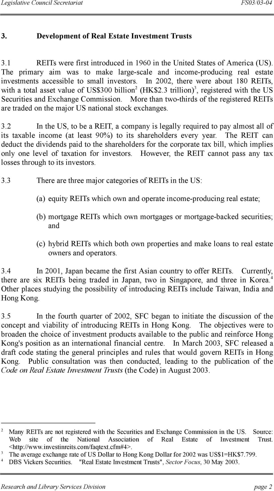 In 2002, there were about 180 REITs, with a total asset value of US$300 billion 2 (HK$2.3 trillion) 3, registered with the US Securities and Exchange Commission.