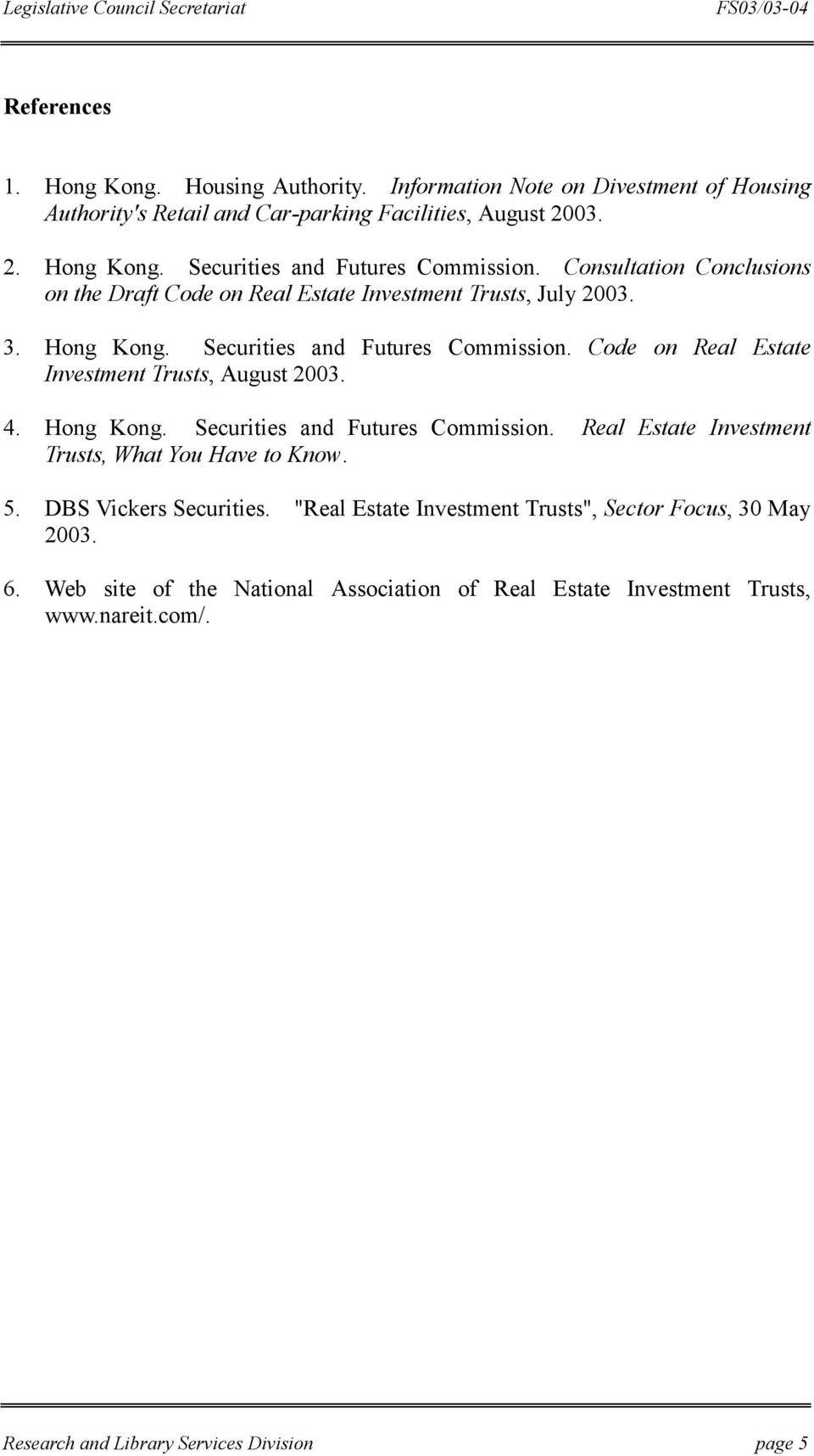 Code on Real Estate Investment Trusts, August 2003. 4. Hong Kong. Securities and Futures Commission. Real Estate Investment Trusts, What You Have to Know. 5.