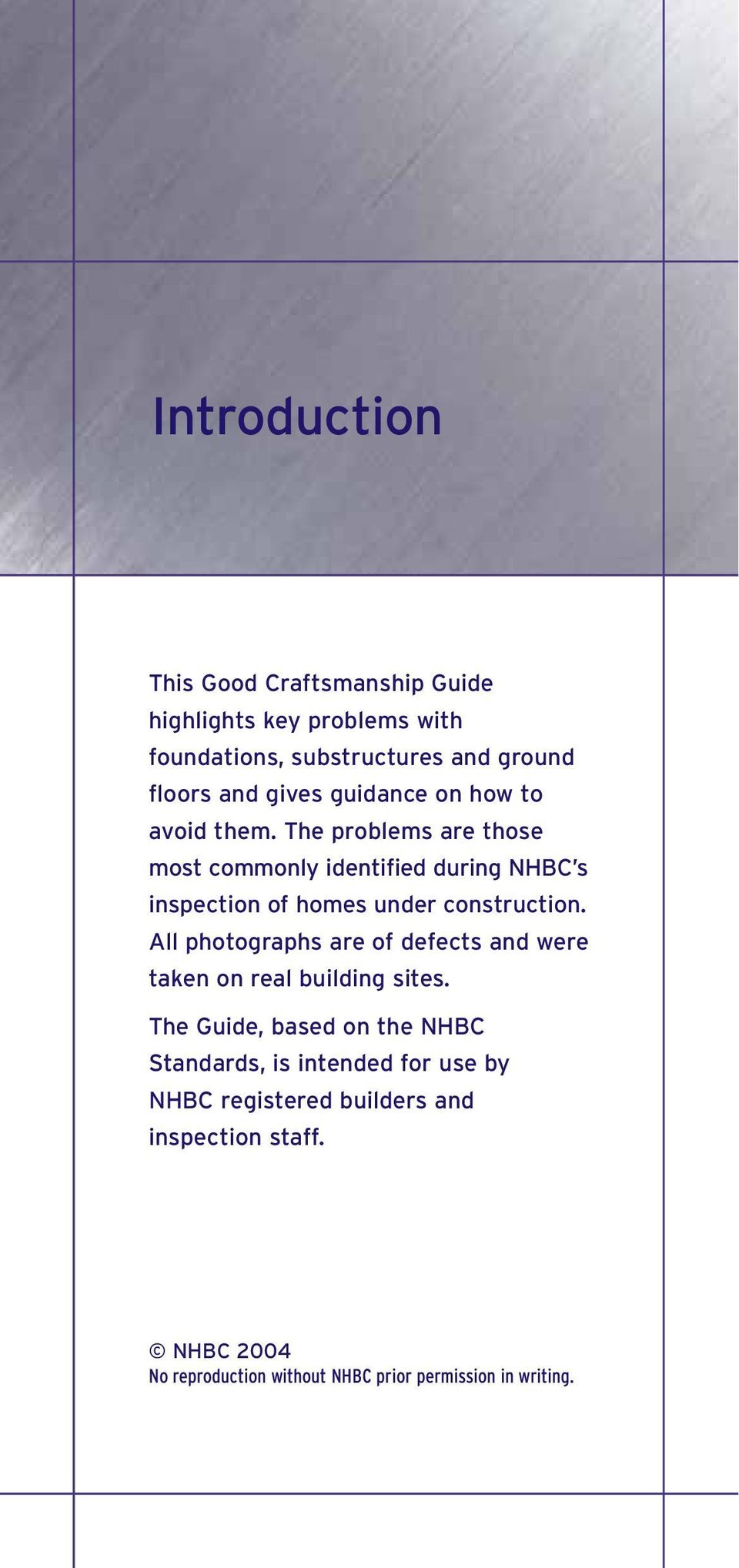 The problems are those most commonly identified during NHBC s inspection of homes under construction.