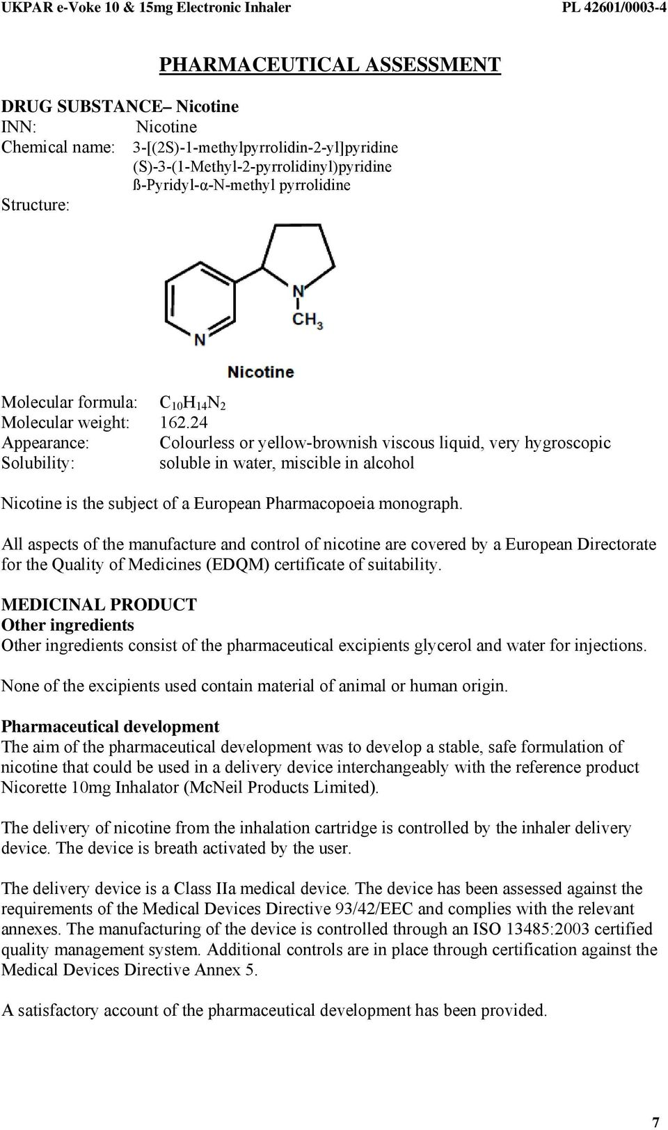 24 Appearance: Colourless or yellow-brownish viscous liquid, very hygroscopic Solubility: soluble in water, miscible in alcohol Nicotine is the subject of a European Pharmacopoeia monograph.