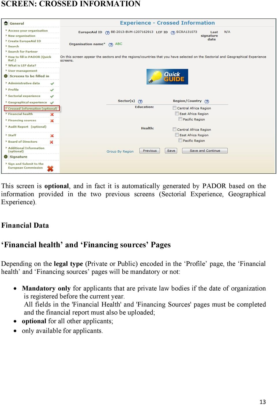 Financial Data Financial health and Financing sources Pages Depending on the legal type (Private or Public) encoded in the Profile page, the Financial health and Financing sources pages