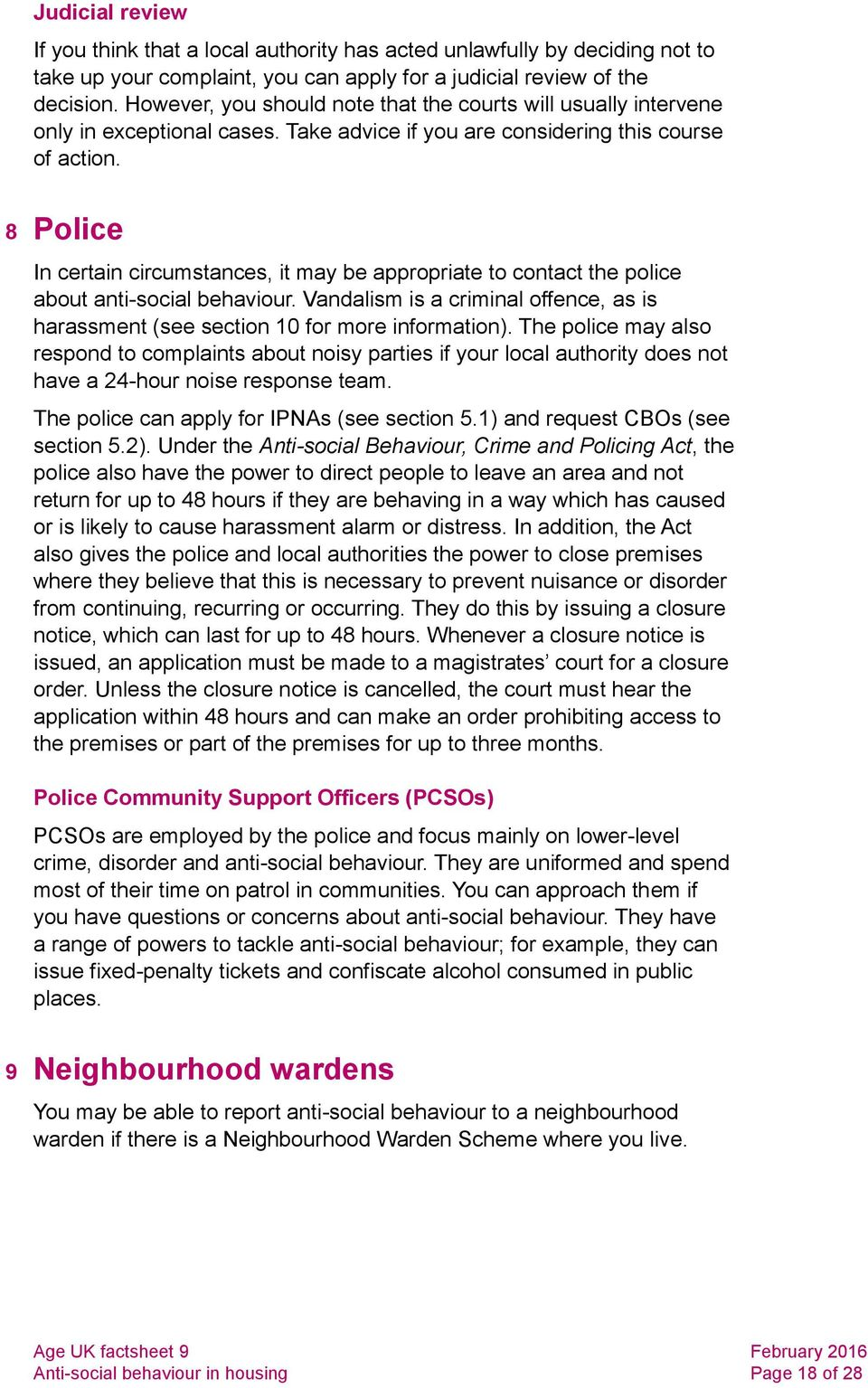 8 Police In certain circumstances, it may be appropriate to contact the police about anti-social behaviour. Vandalism is a criminal offence, as is harassment (see section 10 for more information).