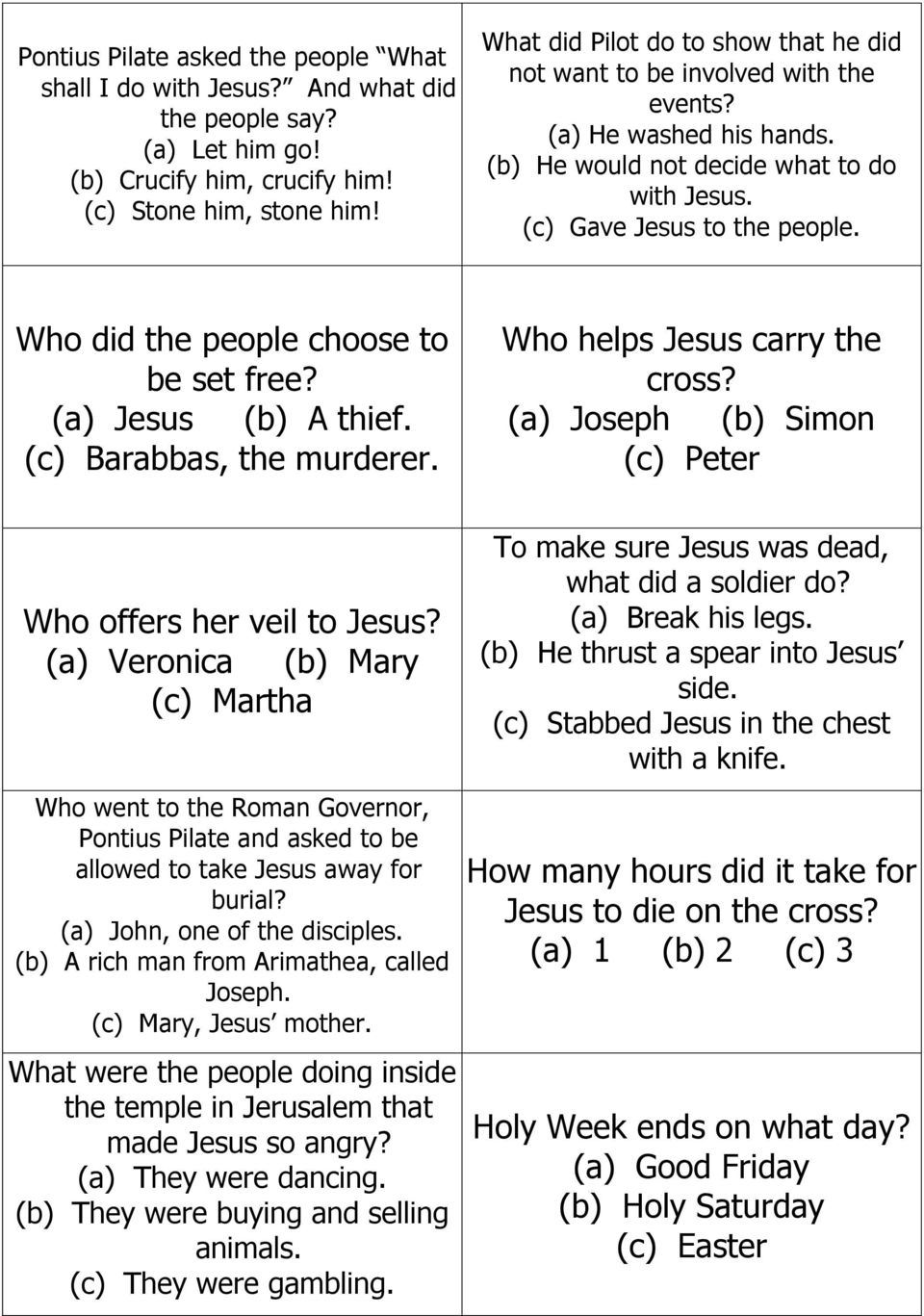 Who did the people choose to be set free? (a) Jesus (b) A thief. (c) Barabbas, the murderer. Who helps Jesus carry the cross? (a) Joseph (b) Simon (c) Peter Who offers her veil to Jesus?