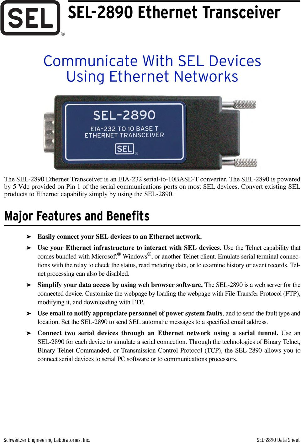Major Features and Benefits Easily connect your SEL devices to an Ethernet network. Use your Ethernet infrastructure to interact with SEL devices.