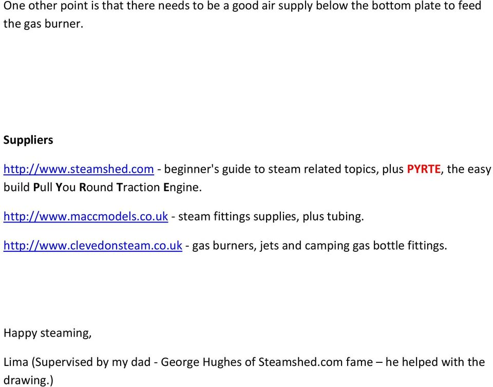 com - beginner's guide to steam related topics, plus PYRTE, the easy build Pull You Round Traction Engine. http://www.