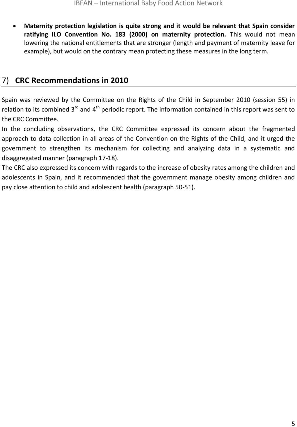 7) CRC Recommendations in 2010 Spain was reviewed by the Committee on the Rights of the Child in September 2010 (session 55) in relation to its combined 3 rd and 4 th periodic report.