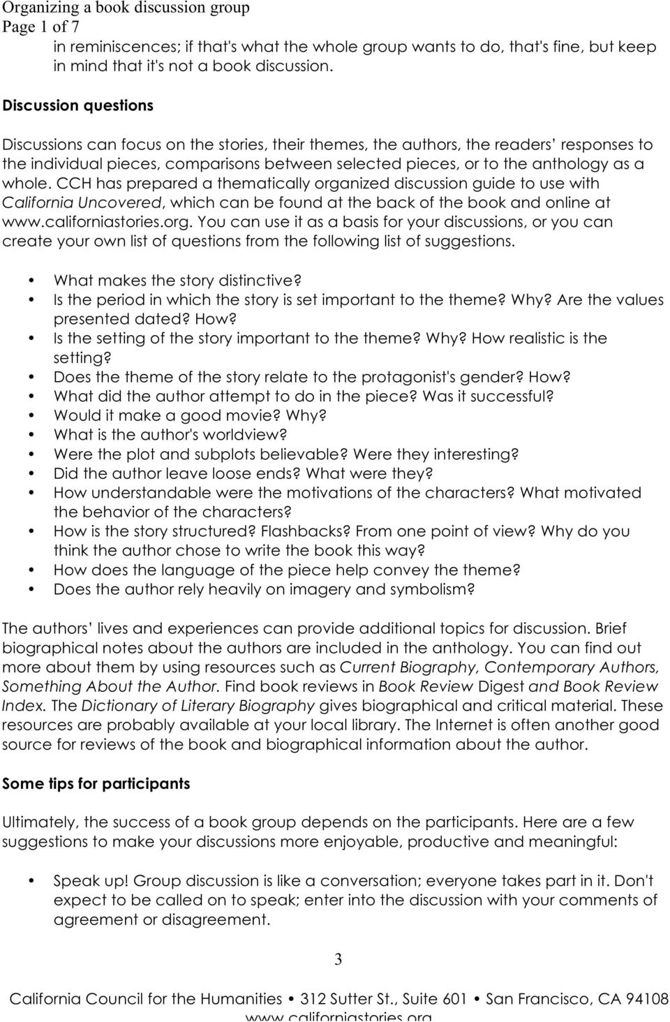 whole. CCH has prepared a thematically organized discussion guide to use with California Uncovered, which can be found at the back of the book and online at www.californiastories.org. You can use it as a basis for your discussions, or you can create your own list of questions from the following list of suggestions.